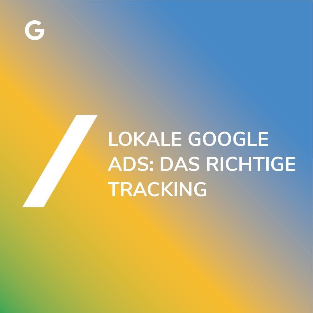 Das richtige Tracking für lokale Google Ads
