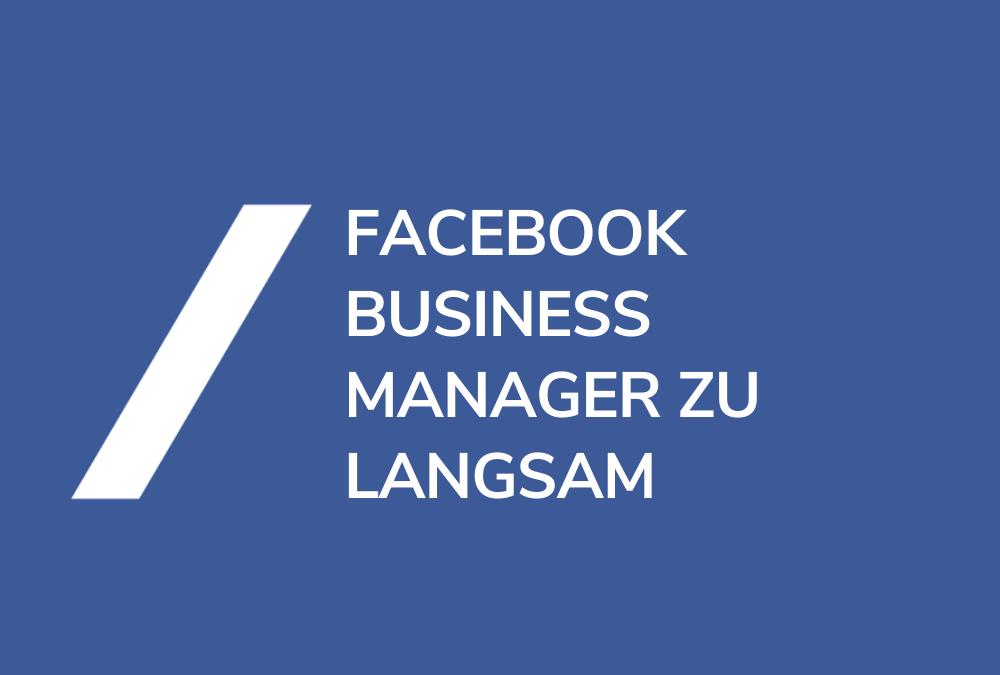 Facebook Business Manager langsam